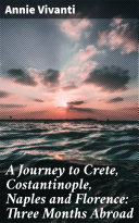 A Journey to Crete, Costantinople, Naples and Florence: Three Months Abroad Pdf