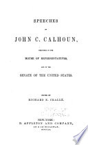 The Works of John C  Calhoun  Speeches     delivered in the House of Representatives and in the Senate of the United States