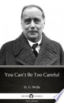 You Can   t Be Too Careful by H  G  Wells   Delphi Classics  Illustrated