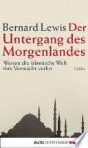 Der Untergang des Morgenlandes  : Warum die islamische Welt ihre Vormacht verlor