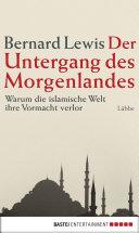 Der Untergang des Morgenlandes: Warum die islamische Welt ihre ...