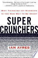"""""""Super Crunchers: Why Thinking-by-Numbers Is the New Way to Be Smart"""" by Ian Ayres"""