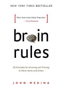 Brain Rules 12 principles for surviving and thriving at work, home, and school.