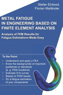 Metal Fatigue in Engineering Based on Finite Element Analysis  FEA