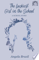 The Luckiest Girl in the School   A School Story