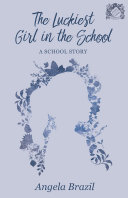 Pdf The Luckiest Girl in the School - A School Story Telecharger
