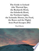 The Guide to Iceland  the Thermal Spa  the Reykjavik Hotel  the Grindavik Hotel  the Northern Lights  the Icelandic Horses  the Food  the Buses and the Flight  from Pearl Escapes 2012