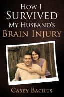 How I Survived My Husband S Brain Injury