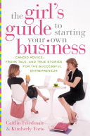 The Girl s Guide to Starting Your Own Business
