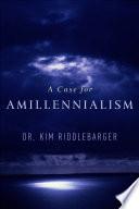Case for Amillennialism  A Book