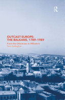 Outcast Europe: The Balkans, 1789-1989