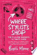"""Where Stylists Shop: The Fashion Insider's Ultimate Guide"" by Booth Moore"