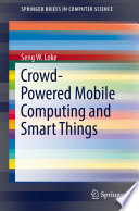 Crowd Powered Mobile Computing And Smart Things Book PDF