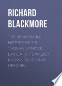 The Remarkable History of Sir Thomas Upmore  bart   M P   formerly known as   Tommy Upmore