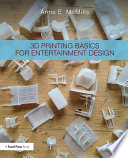 3D Printing Basics for Entertainment Design
