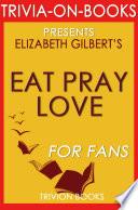 Eat  Pray  Love  A Novel by Elizabeth Gilbert  Trivia On Books  Book PDF