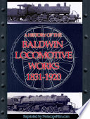A History of the Baldwin Locomotive Works 1831-1920