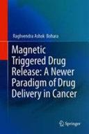 Magnetic Triggered Drug Release  A Newer Paradigm of Drug Delivery in Cancer Book