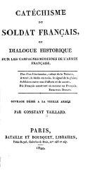 Catéchisme du soldat français, ou, Dialogue historique sur les campagnes modernes de l'armée française...