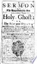 A Sermon preach d on the Unpardonable Sin against the Holy Ghost  etc