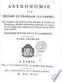 Astronomie par Jerôme Le Français (La Lande), de l'Academie des sciences de Paris ... Tome premier [-troisième]