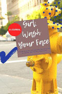 A JOURNAL Girl  Wash Your Face