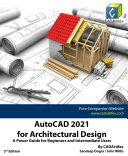 AutoCAD 2021 for Architectural Design  A Power Guide for Beginners and Intermediate Users