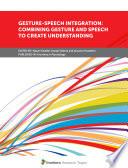 Gesture Speech Integration  Combining Gesture and Speech to Create Understanding