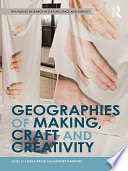 Geographies of Making  Craft and Creativity