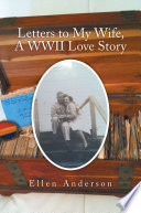 Letters to My Wife  A WWII Love Story