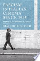 Fascism in Italian Cinema since 1945  : The Politics and Aesthetics of Memory
