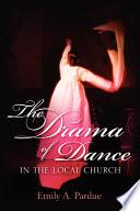 The Drama Of Dance In The Local Church Book PDF