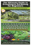 The Ultimate Guide to Greenhouse Gardening for Beginners and the Ultimate Guide to Companion Gardening for Beginners