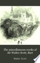 The Miscellaneous Works of Sir Walter Scott, Bart: Tales of a grandfather. 1-5. History of Scotland