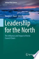 Leadership for the North : The Influence and Impact of Arctic Council Chairs