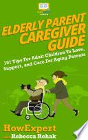 Elderly Parent Caregiver Guide