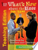 What¿s New about the Mass for Teens Teaching Edition  : Handbook for Teachers and Catechists