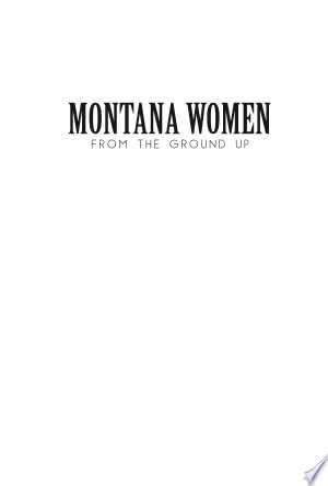 Download Montana Women From The Ground Up Free Books - Dlebooks.net