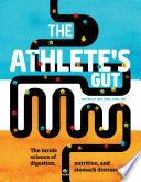 """The Athlete's Gut: The Inside Science of Digestion, Nutrition, and Stomach Distress"" by Patrick Wilson, PhD, RD"