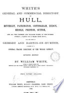 White's general and commercial directory of Hull, Beverley, Patrington [&c.].
