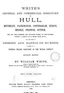 White s general and commercial directory of Hull  Beverley  Patrington   c