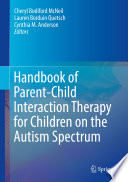 """Handbook of Parent-Child Interaction Therapy for Children on the Autism Spectrum"" by Cheryl Bodiford McNeil, Lauren Borduin Quetsch, Cynthia M. Anderson"