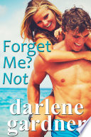 Forget Me  Not  A Romantic Comedy