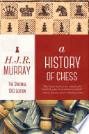 """A History of Chess: The Original 1913 Edition"" by H. J. R. Murray"