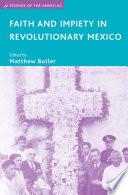 Faith and Impiety in Revolutionary Mexico