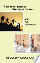 5 Essential Success Strategies for You     and the Millennials Book