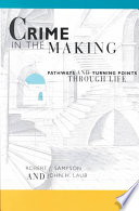 """Crime in the Making: Pathways and Turning Points Through Life"" by Robert J. Sampson, John H. Laub"