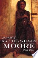 Journal of Rachel Wilson Moore  1863 4  Abridged  Annotated