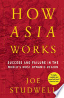 """""""How Asia Works: Success and Failure In the World's Most Dynamic Region"""" by Joe Studwell"""