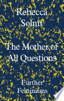 The Mother of All Questions  : Further Feminisms